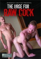 The Urge for Raw Cock Boxcover
