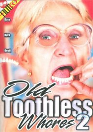Old Toothless Whores 2 Porn Movie