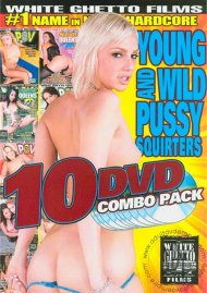 Young and Wild Pussy Squirters (10 Discs) Movie
