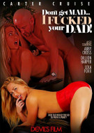 Dont Get Mad... I Fucked Your Dad! Porn Movie