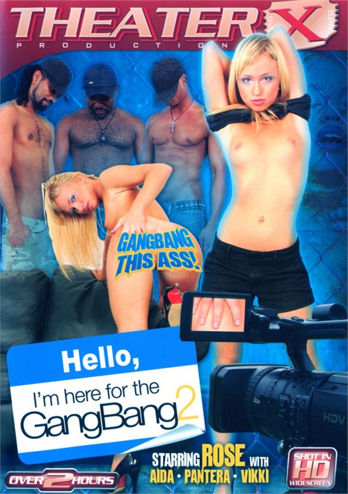 I m here for the gangbang