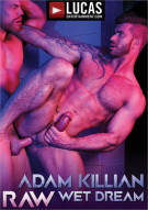 Adam Killian: Raw Wet Dream Porn Movie