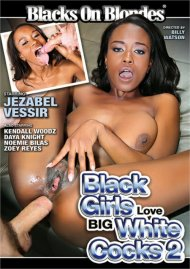 Black Girls Love Big White Cocks 2 Porn Movie
