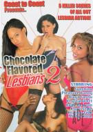 Chocolate Flavored Lesbians 2 Porn Movie