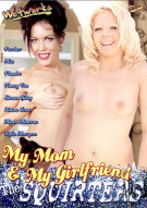 My Mom & My Girlfriend The Squirters Porn Movie