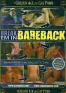 Golden Age Of Gay Porn, The: Break Em In Bareback Porn Movie