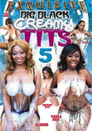 Big Black Creamy Tits 5 Porn Movie