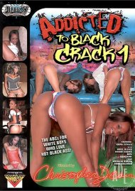 Addicted to Black Crack 1 Porn Video