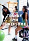 Tranny Gym Threesome Boxcover