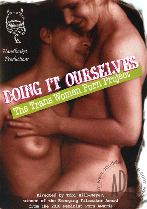 Handbasket Productions Doing It Ourselves The Trans Woman Porn Project
