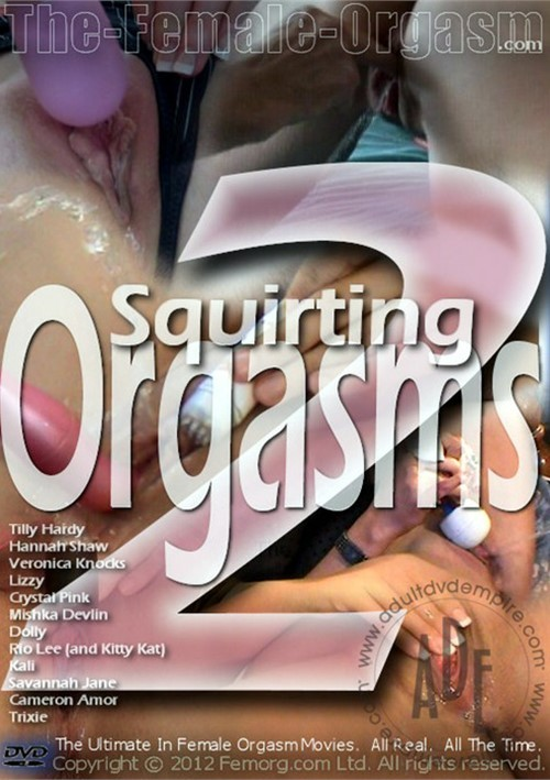What orgasm squirts zshare pity