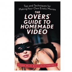 The Lovers' Guide to Homemade Video: Tips and Techniques for Making Your Own Erotic Movies Sex Toy
