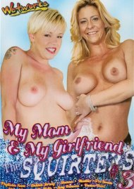 My Mom & My Girlfriend The Squirters #3