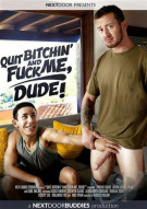 Quit Bitchin' And Fuck Me, Dude! Porn Video