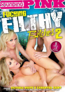 Fucking Filthy Bitches 2 Porn Movie
