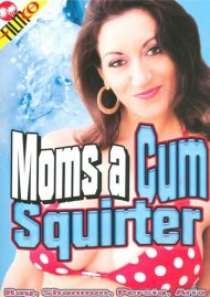 Moms A Cum Squirter Porn Video