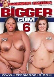 Bigger They Cum 6, The