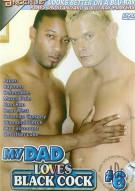 My Dad Loves Black Cock #6 Gay Porn Movie