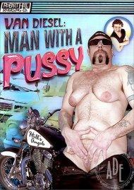 Van Diesel: Man With A Pussy