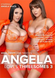 Angela Loves Threesomes 3 Porn Movie