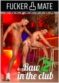 Raw In The Club 2 gay porn VOD from Fuckermate