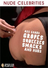 Ass Grabs, Gropes, Squeezes, Smacks, and Rubs