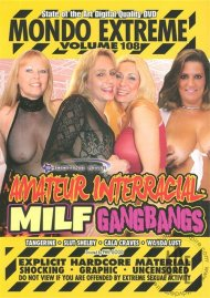 Mondo Extreme 108: Amateur Interracial MILF Gangbangs Porn Video