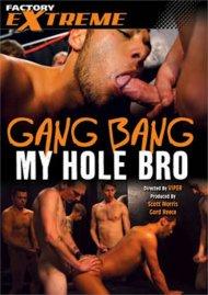Gang Bang My Hole Bro Porn Video